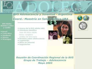 Reunión de Coordinación Regional de la BVS  Grupo de Trabajo – Adolescencia   Mayo 2003