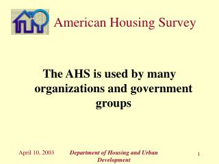 The AHS is used by many organizations and government groups