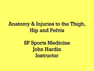 Anatomy & Injuries to the Thigh, Hip and Pelvis