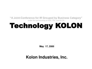A Joint-Conference for IR Grouped by Business Category  under the sponsorship of KSE, FKI, and KLCA Technology KOLON