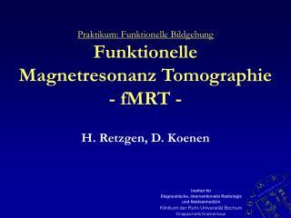 Praktikum: Funktionelle Bildgebung Funktionelle Magnetresonanz Tomographie - fMRT -