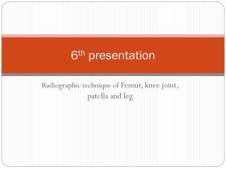 6 th  presentation