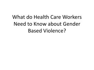 What do Health Care Workers Need to Know about Gender Based Violence?