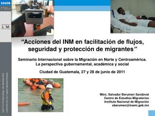 """"""" Acciones del INM en facilitación de flujos, seguridad y protección de migrantes """""""