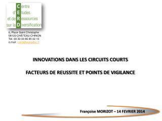 6, Place Saint Christophe 58120 CHÂTEAU-CHINON Tél. 00 33 03 86 85 02 10 e.mail :  cerd@wanadoo.fr
