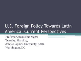 U.S. Foreign Policy Towards Latin America: Current Perspectives