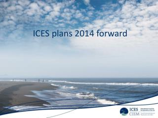 ICES plans 2014 forward