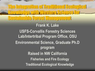 Frank K. Lake USFS-Corvallis Forestry Sciences Lab/Intertribal Program Office, OSU