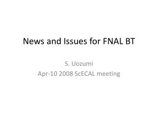 News and Issues for FNAL BT