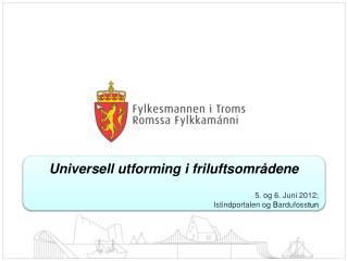 Universell utforming i friluftsområdene 5. og 6. Juni 2012;  Istindportalen  og  B ardufoss tun