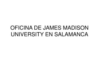 OFICINA DE JAMES MADISON UNIVERSITY EN SALAMANCA