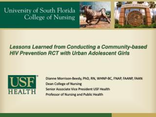 Dianne Morrison-Beedy, PhD, RN, WHNP-BC, FNAP, FAANP, FAAN  Dean College of Nursing