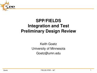 SPP/FIELDS Integration and Test Preliminary Design Review