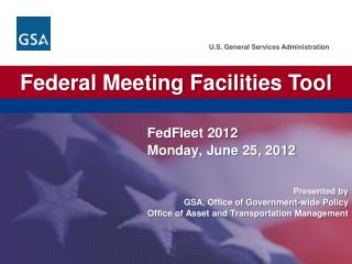 Presented by GSA, Office of Government-wide Policy Office of Asset and Transportation Management