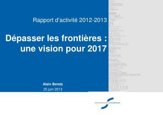 Rapport d ' activité 2012-2013 Dépasser les frontières : une vision pour 2017