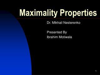 Maximality Properties