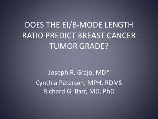 DOES THE EI/B-MODE LENGTH RATIO PREDICT BREAST CANCER TUMOR GRADE?