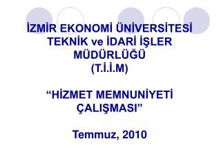 IZMIR EKONOMI  NIVERSITESI TEKNIK ve IDARI ISLER M D RL G   T.I.I.M   HIZMET MEMNUNIYETI  ALISMASI   Temmuz, 2010
