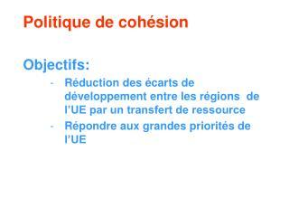 Politique de cohésion Objectifs: