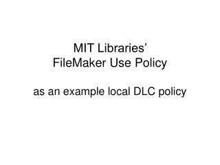 MIT Libraries�  FileMaker Use Policy as an example local DLC policy