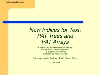 New Indices for Text: PAT Trees and  PAT Arrays  Ruprecht - Karls - Universit t Heidelberg  Lehrstuhl f r Computerlingui