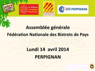 Assemblée générale Fédération Nationale des Bistrots de Pays Lundi 14  avril 2014 PERPIGNAN