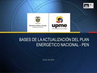 BASES DE LA ACTUALIZACIÓN DEL PLAN ENERGÉTICO NACIONAL - PEN