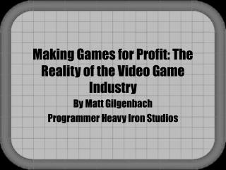 Making Games for Profit: The Reality of the Video Game Industry