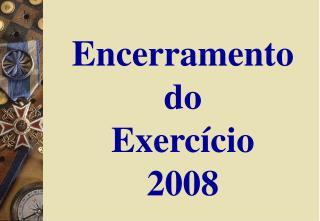 Encerramento do  Exercício 2008