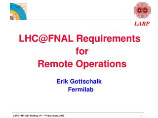 LHC@FNAL Requirements for Remote Operations