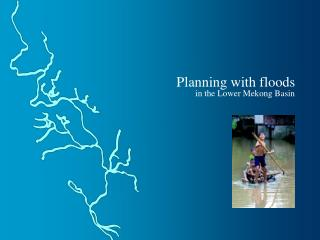 Planning with floods in the Lower Mekong Basin