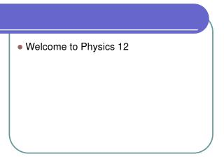 Welcome to Physics 12