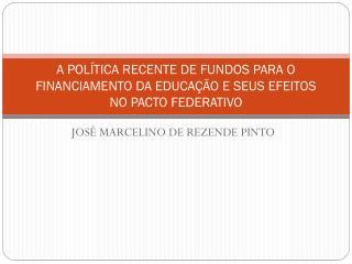 A POLÍTICA RECENTE DE FUNDOS PARA O FINANCIAMENTO DA EDUCAÇÃO E SEUS EFEITOS NO PACTO FEDERATIVO