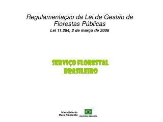 Regulamentação da Lei de Gestão de Florestas Públicas Lei 11.284, 2 de março de 2006
