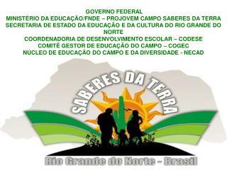 GOVERNO FEDERAL MINISTÉRIO DA EDUCAÇÃO/FNDE – PROJOVEM CAMPO SABERES DA TERRA