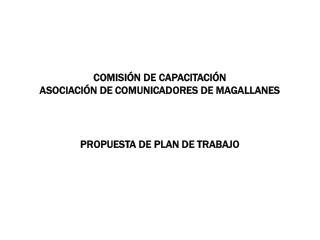 COMISIÓN DE CAPACITACIÓN ASOCIACIÓN DE COMUNICADORES DE MAGALLANES