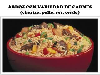 ARROZ CON VARIEDAD DE CARNES (chorizo, pollo, res, cerdo)