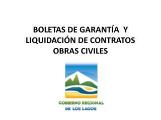 BOLETAS DE GARANTÍA  Y LIQUIDACIÓN DE CONTRATOS OBRAS CIVILES