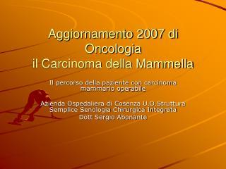 Aggiornamento 2007 di Oncologia il Carcinoma della Mammella