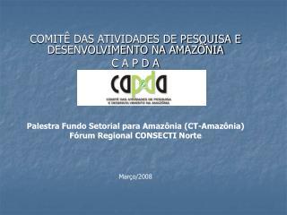 COMITÊ DAS ATIVIDADES DE PESQUISA E DESENVOLVIMENTO NA AMAZÔNIA C A P D A