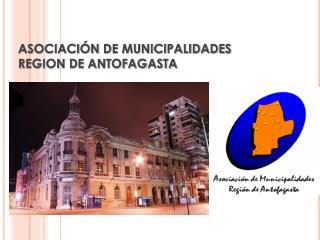 ASOCIACIÓN  DE MUNICIPALIDADES REGION DE ANTOFAGASTA
