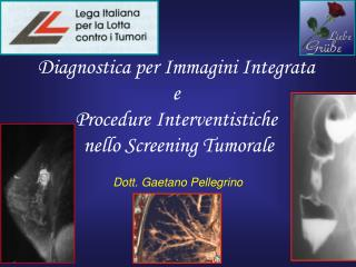 Diagnostica per Immagini Integrata  e  Procedure Interventistiche  nello Screening Tumorale