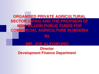 by MR. JOE ALEGIEUNO Director Development Finance Department