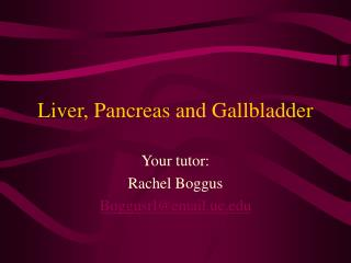 Liver, Pancreas and Gallbladder