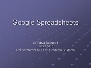 Google Spreadsheets La'Tonya Bedgood FNDS 6010  Online/Internet Skills for Graduate Students