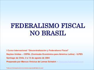 "FEDERALISMO FISCAL NO BRASIL I Curso Internacional ""Descentralización y Federalismo Fiscal"""
