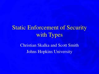 Static Enforcement of Security with Types
