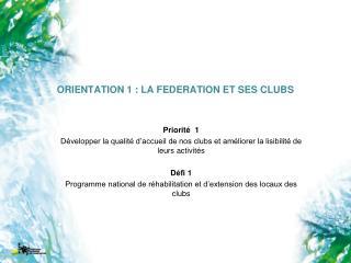 ORIENTATION 1 : LA FEDERATION ET SES CLUBS