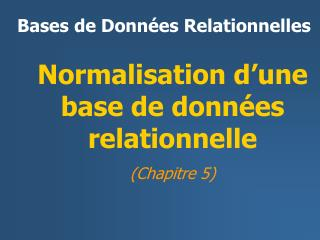 Normalisation d'une base de données r elationnel le (Chapitre 5)