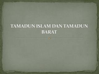 TAMADUN ISLAM DAN TAMADUN BARAT